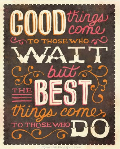 Best Things Come to Those Who Do